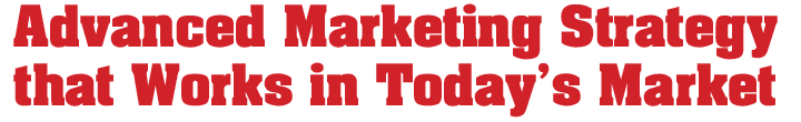 Advanced Marketing Strategy that Works in Today's Market